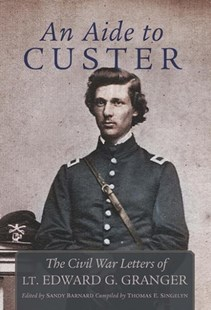 An Aide to Custer by Edward Granger, Sandy Barnard, Thomas E. Singelyn (9780806160184) - HardCover - Biographies General Biographies