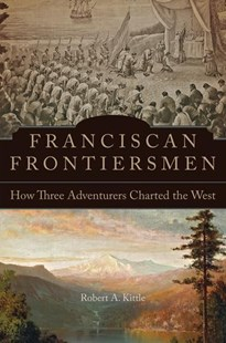 Franciscan Frontiersmen by Robert A. Kittle (9780806160979) - PaperBack - History North America