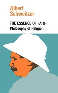 The Essence of Faith by Albert Schweitzer (9780806530208) - PaperBack - Philosophy Modern