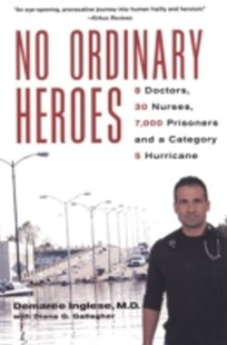 (ebook) No Ordinary Heroes: 8 Doctors, 30 Nurses, 7,000 Prisoners, And A Category 5 Storm - Biographies General Biographies