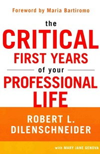 The Critical First Years Of Your Professional Life by Robert L. Dilenschneider, Mary Jane Genova, Maria Bartiromo (9780806536774) - PaperBack - Business & Finance Careers