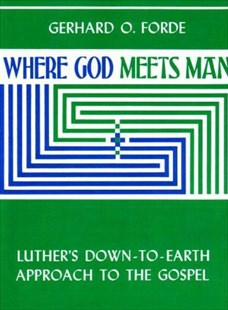 Where God Meets Man by Gerhard O. Forde (9780806612355) - PaperBack - Religion & Spirituality Christianity