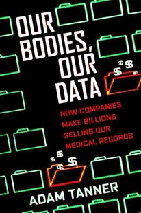 Our Bodies, Our Data by Adam Tanner (9780807033340) - HardCover - Business & Finance Business Communication