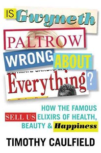 Is Gwyneth Paltrow Wrong about Everything? by Timothy Caulfield (9780807039700) - PaperBack - Biographies Entertainment