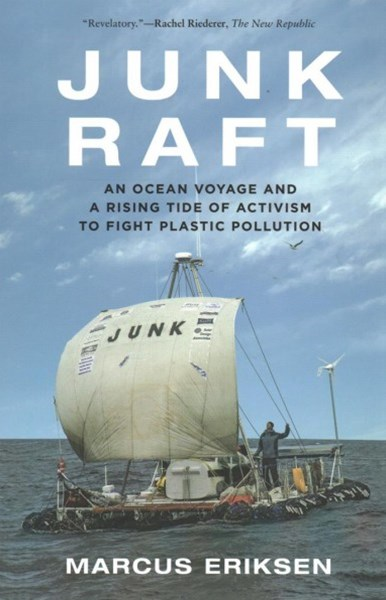 Junk Raft: An Ocean Voyage and a Rising Tide of Activism to Fight Plastic Pollution