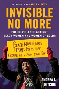 Invisible No More by Andrea J. Ritchie, Angela Y. Davis (9780807088982) - PaperBack - Politics Political Issues