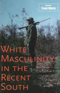 (ebook) White Masculinity in the Recent South - History Latin America