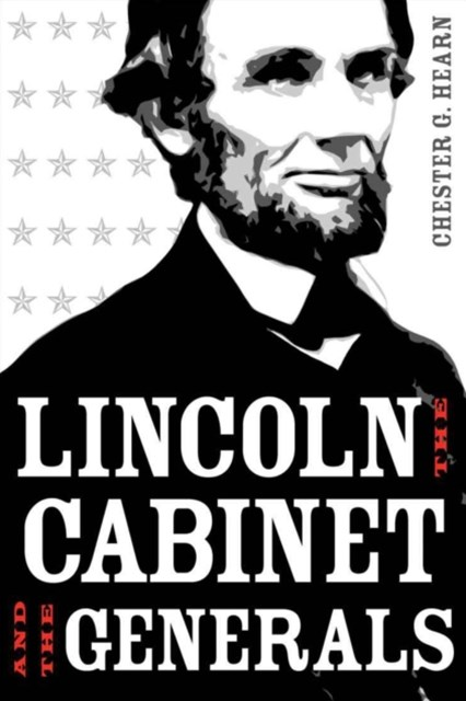 Lincoln, the Cabinet, and the Generals