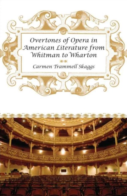 Overtones of Opera in American Literature from Whitman to Wharton