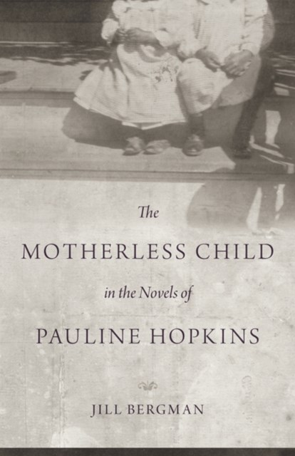 Motherless Child in the Novels of Pauline Hopkins