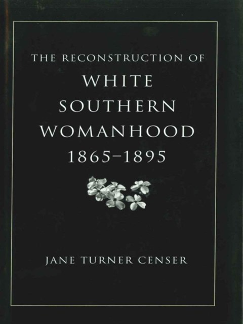 (ebook) Reconstruction of White Southern Womanhood, 1865-1895