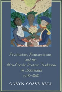 (ebook) Revolution, Romanticism, and the Afro-Creole Protest Tradition in Louisiana, 1718--1868 - History Latin America