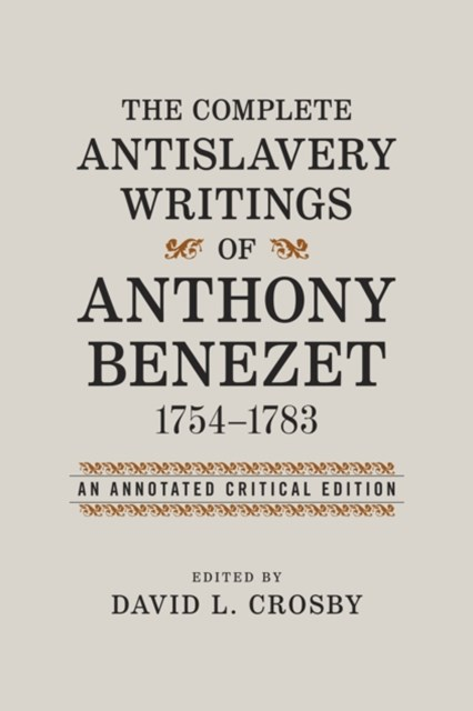 Complete Antislavery Writings of Anthony Benezet, 1754-1783
