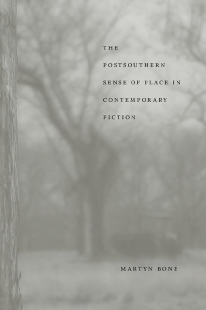 Postsouthern Sense of Place in Contemporary Fiction