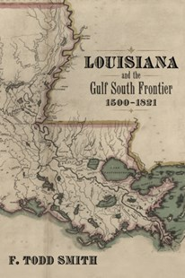 (ebook) Louisiana and the Gulf South Frontier, 1500-1821 - History Latin America