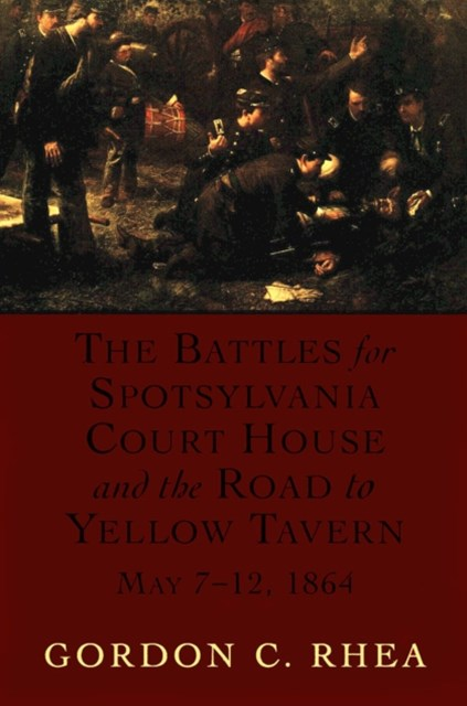 (ebook) Battles for Spotsylvania Court House and the Road to Yellow Tavern, May 7-12, 1864