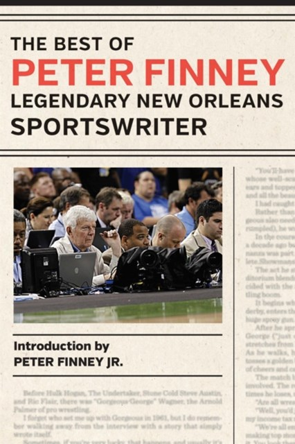 Best of Peter Finney, Legendary New Orleans Sportswriter