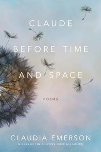 Claude Before Time and Space by Claudia Emerson (9780807167861) - PaperBack - Poetry & Drama Poetry