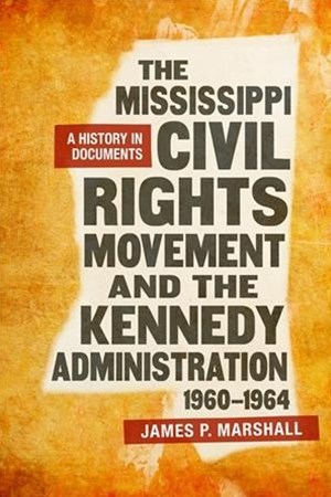 The Mississippi Civil Rights Movement and the Kennedy Administration 1960-1964