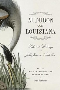 Audubon on Louisiana by Ben Forkner (9780807169582) - HardCover - Art & Architecture General Art