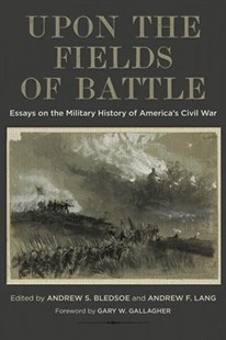 Upon the Fields of Battle by Andrew S. Bledsoe, Andrew Lang, Gary W. Gallagher (9780807169773) - HardCover - History North America