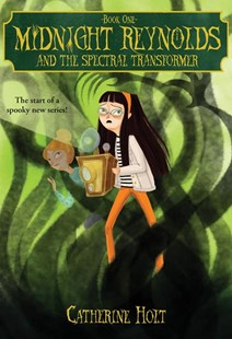 Midnight Reynolds and the Spectral Transformer by Catherine Holt (9780807551264) - PaperBack - Children's Fiction Older Readers (8-10)