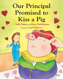 Our Principal Promised to Kiss a Pig by Dakos Kalli, Alicia DesMarteau, Carl DiRocco (9780807566350) - PaperBack - Children's Fiction Intermediate (5-7)