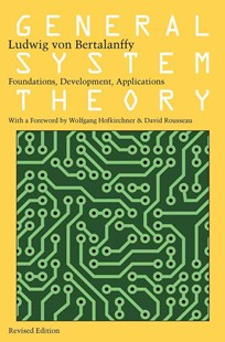 General System Theory by Ludwig Von Bertalanffy, Wolfgang Hofkirchner, Ludwig von Bertalanffy, David Rosseau (9780807600153) - PaperBack - Philosophy Modern
