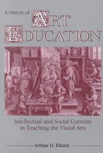 History of Art Education by Arthur Efland (9780807729779) - PaperBack - Art & Architecture General Art