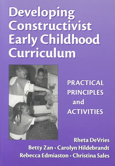 Developing Constructivist Early Childhood Curriculum