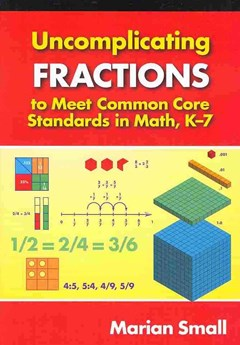 Uncomplicating Fractions to Meet Common Core Standards in Math, K-7