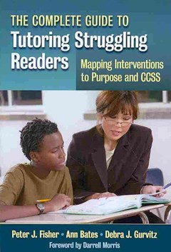 Complete Guide to Tutoring Struggling Readers - Mapping Interventions to Purpose and CCSS