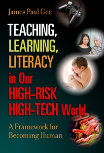 Teaching, Learning, Literacy in Our High-Risk High-Tech World by James Paul Gee (9780807758601) - PaperBack - Education Trade Guides