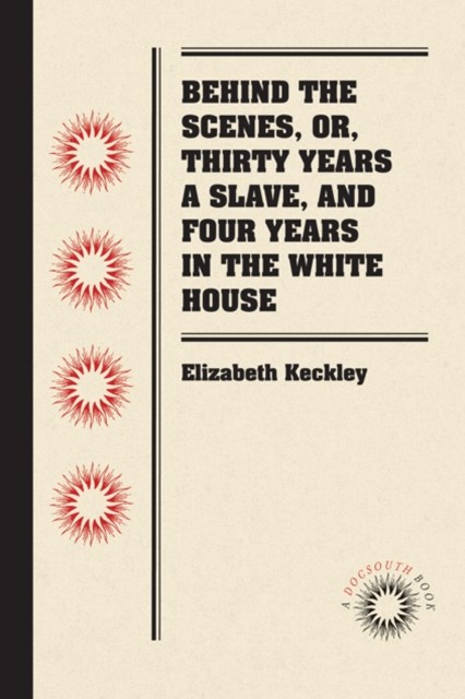 (ebook) Behind the Scenes, or, Thirty Years a Slave, and Four Years in the White House