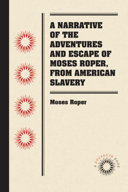Narrative of the Adventures and Escape of Moses Roper, from American Slavery
