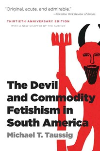 Devil and Commodity Fetishism in South America by Michael T. Taussig (9780807871331) - PaperBack - Business & Finance Organisation & Operations