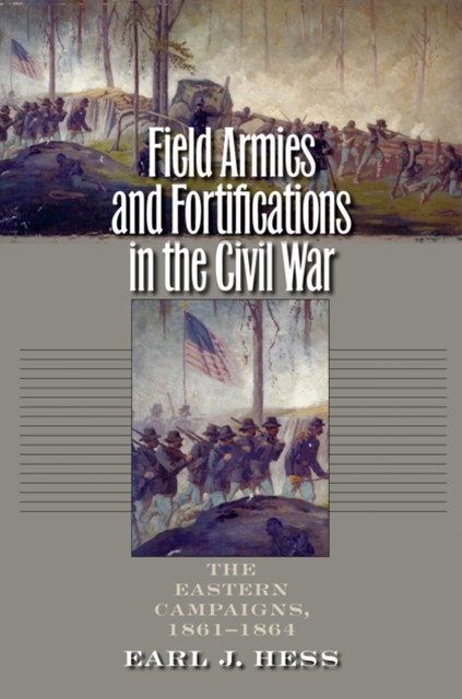 Field Armies and Fortifications in the Civil War
