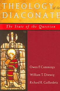 Theology of the Diaconate by Owen Cummings, William T. Ditewig, Richard R. Gaillardetz (9780809143450) - PaperBack - Religion & Spirituality Christianity