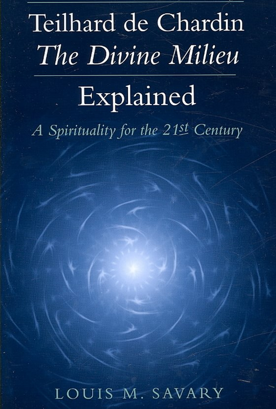 Teilhard De Chardin - the Divine Milieu Explained