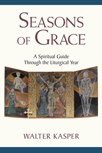 Seasons Of Grace by Walter Kasper (9780809153954) - PaperBack - Religion & Spirituality Spirituality