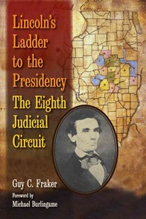 Lincoln's Ladder to the Presidency by Guy Fraker, Michael Burlingame (9780809332014) - HardCover - Biographies Political