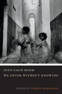 Into Each Room We Enter Without Knowing by Charif Shanahan (9780809335770) - PaperBack - Poetry & Drama Poetry