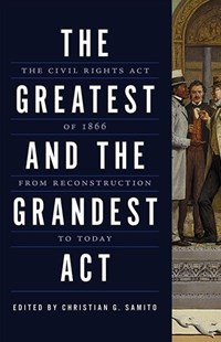 The Greatest and the Grandest Act by Samito, Christian G. (EDT)/ Vorenberg, Michael (CON)/ Zietlow, Rebecca (CON)/ Benedict, Michael Les (CON) (9780809336524) - PaperBack - History North America