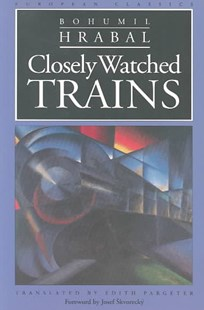 Closely Watched Trains by Bohumil Hrabal eSkvoreckay, Edith Pargeter, Josef (9780810112780) - PaperBack - Classic Fiction