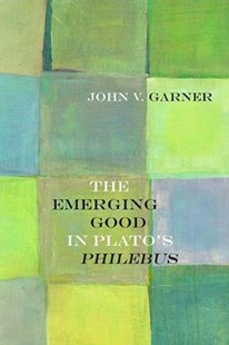 The Emerging Good in Plato's Philebus by John V. Garner (9780810135598) - HardCover - Philosophy Ancient