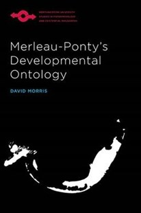 Merleau-ponty's Developmental Ontology by David Morris (9780810137936) - HardCover - Philosophy Modern