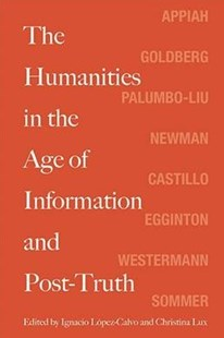 The Humanities in the Age of Information and Post-truth by Ignacio Lopez-Calvo, Christina Lux, Kwame Anthony Appiah (9780810139138) - HardCover - Education Tertiary