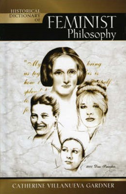 Historical Dictionary of Feminist Philosophy