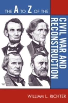 A to Z of the Civil War and Reconstruction