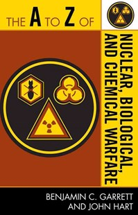 A to Z of Nuclear, Biological and Chemical Warfare by Benjamin C Garrett, John Hart (9780810868779) - PaperBack - History